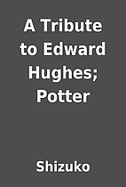 A Tribute to Edward Hughes; Potter by…