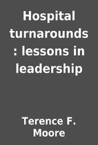 Hospital turnarounds : lessons in leadership…