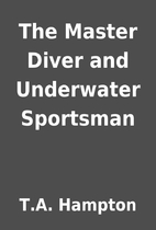 The Master Diver and Underwater Sportsman by…