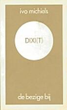 Dixi(t) by Ivo Michiels