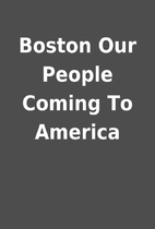 Boston Our People Coming To America