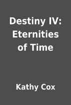 Destiny IV: Eternities of Time by Kathy Cox