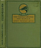 Old Silver Grizzle the badger : and other…