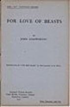For love of beasts, by John Galsworthy