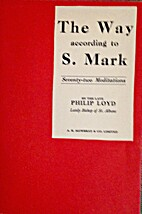 The Way According to S. Mark by Loyd Philip
