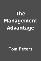 The Management Advantage by Tom Peters