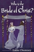 Who is the Bride of Christ? by Eddie Chumney