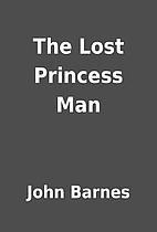 The Lost Princess Man by John Barnes