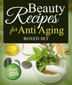 Beauty Recipes for Anti Aging (Boxed Set) by…