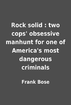 Rock solid : two cops' obsessive manhunt for…