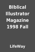 BIblical Illustrator Magazine 1998 Fall by…