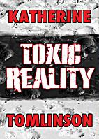 Toxic Reality by Katherine Tomlinson