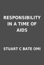 RESPONSIBILITY IN A TIME OF AIDS by STUART C…