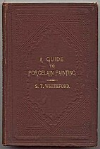 A guide to porcelain painting by Sidney T.…