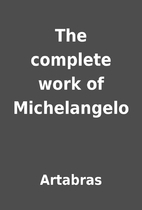 The complete work of Michelangelo by…
