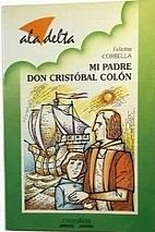 Mi padre Don Cristóbal Colón by Felicitas…