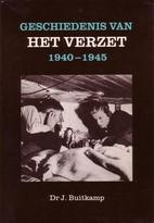 Geschiedenis van het verzet 1940-1945 by Dr…