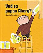 Vad sa pappa Åberg? by Gunilla Bergström