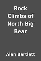 Rock Climbs of North Big Bear by Alan…