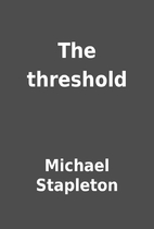 The threshold by Michael Stapleton