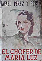 El chófer de María Luz by Rafael Pérez y…