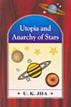 Utopia and Anarchy of Stars by U.K. Jha