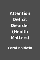 Attention Deficit Disorder (Health Matters)…