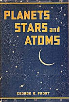 Planets, Stars, and Atoms by George E Frost