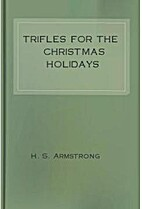 Trifles for the Christmas Holidays by H. S.…