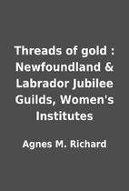 Threads of gold : Newfoundland & Labrador…