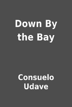 Down By the Bay by Consuelo Udave