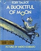 A bucketful of moon by Toby Talbot