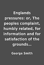 Englands pressures: or, The peoples…