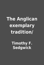 The Anglican exemplary tradition/ by Timothy…
