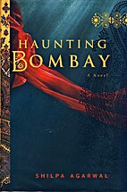 Haunting Bombay by Shilpa Agarwal