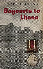 Bayonets to Lhasa by Peter Fleming