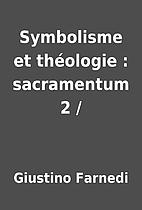 Symbolisme et théologie : sacramentum 2 /…