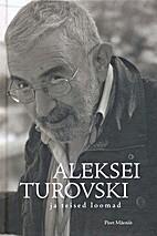 Aleksei Turovski ja teised loomad :…