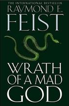 Wrath of a Mad God by Raymond E. Feist