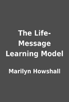 The Life-Message Learning Model by Marilyn…