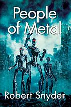 People of Metal by Robert Snyder