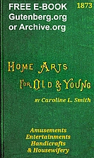 Home Arts for Old and Young by Caroline L.…