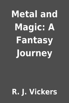 Metal and Magic: A Fantasy Journey by R. J.…