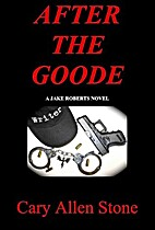 After the Goode (Jake Roberts Novel) by Cary…