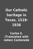 Our Catholic heritage in Texas, 1519-1936 by…