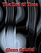 The End Of Time by Glenn Gabriel