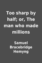 Too sharp by half; or, The man who made…