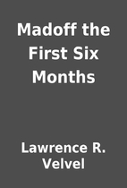 Madoff the First Six Months by Lawrence R.…