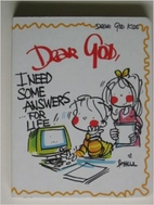 Dear God, I Need Some Answers For Life!…