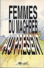 Femmes du Maghreb au présent by Monique…